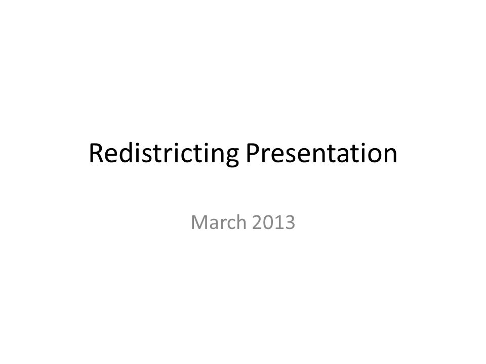 Redistricting Presentation March 2013
