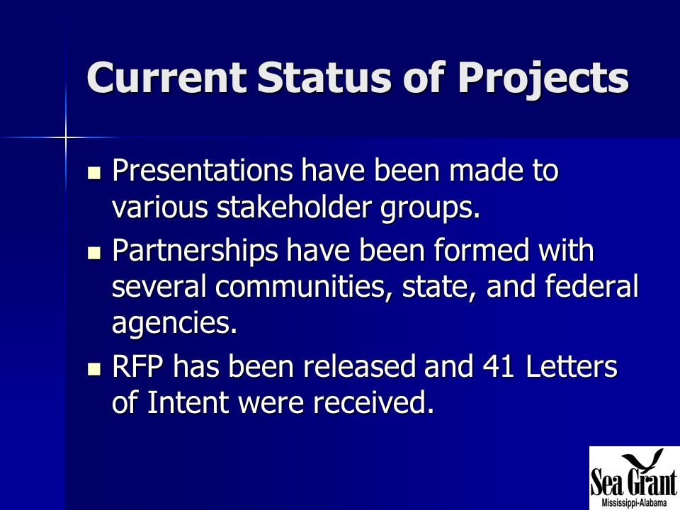 Current Status of Projects Presentations have been made to various stakeholder groups.