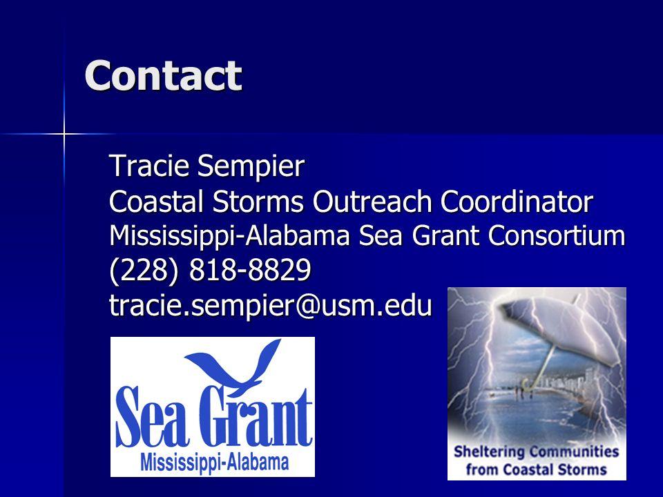 Contact Tracie Sempier Coastal Storms Outreach Coordinator Mississippi-Alabama Sea Grant Consortium (228) 818-8829 tracie.sempier@usm.edu