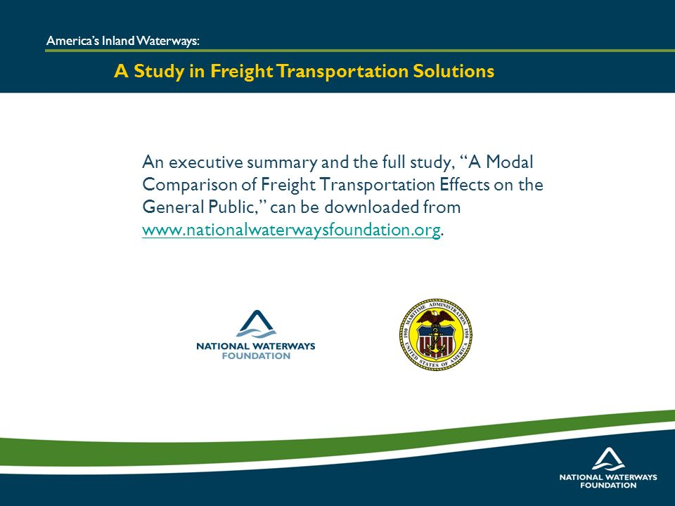 An executive summary and the full study, A Modal Comparison of Freight Transportation Effects on the General Public, can be downloaded from www.nationalwaterwaysfoundation.org.