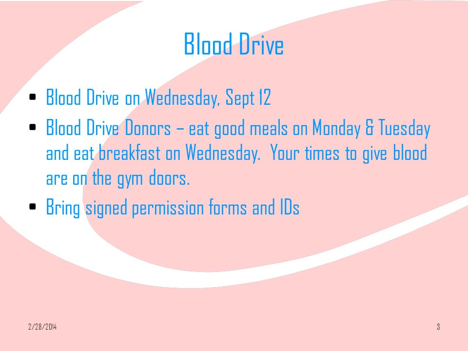 2/28/20143 Blood Drive Blood Drive on Wednesday, Sept 12 Blood Drive Donors – eat good meals on Monday & Tuesday and eat breakfast on Wednesday.