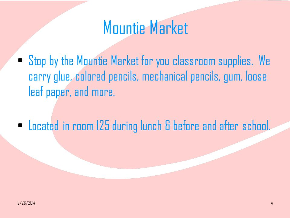 2/28/20144 Mountie Market Stop by the Mountie Market for you classroom supplies.