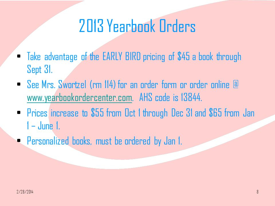 2/28/20148 2013 Yearbook Orders Take advantage of the EARLY BIRD pricing of $45 a book through Sept 31.