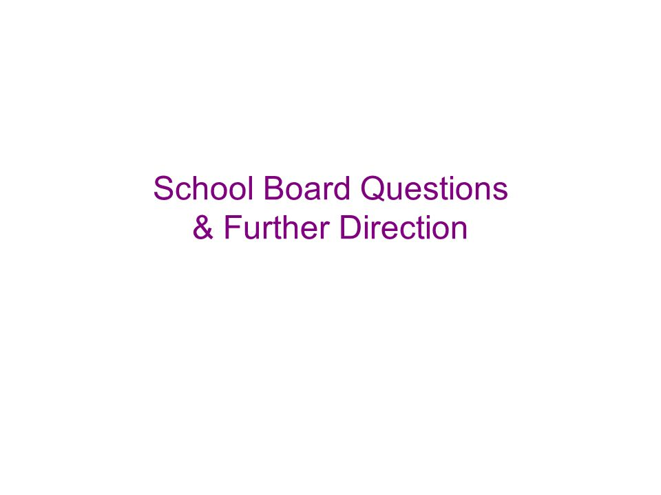 School Board Questions & Further Direction