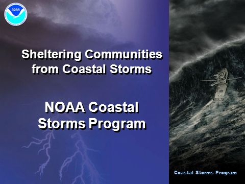 Sheltering Communities from Coastal Storms NOAA Coastal Storms Program Sheltering Communities from Coastal Storms NOAA Coastal Storms Program Coastal