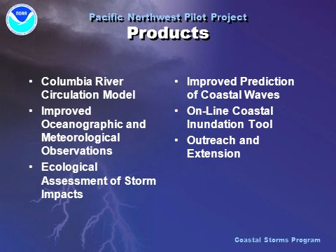 Pacific Northwest Pilot Project Products Columbia River Circulation Model Improved Oceanographic and Meteorological Observations Ecological Assessment