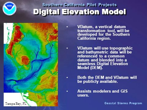 VDatum, a vertical datum transformation tool, will be developed for the Southern California region. VDatum will use topographic and bathymetric data w