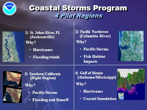 Coastal Storms Program 4 Pilot Regions 1) St. Johns River, FL (Jacksonville) Why? Hurricanes Flooding/winds 2) Pacific Northwest (Columbia River) Why?