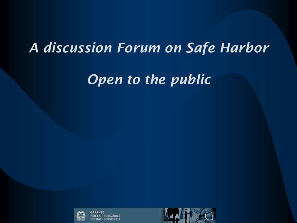 A discussion Forum on Safe Harbor Open to the public