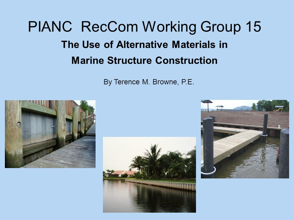PIANC RecCom Working Group 15 The Use of Alternative Materials in Marine Structure Construction By Terence M.