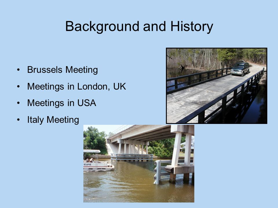 Background and History Brussels Meeting Meetings in London, UK Meetings in USA Italy Meeting