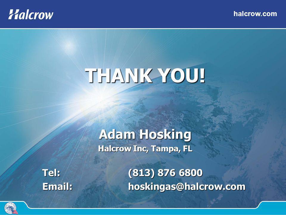halcrow.com THANK YOU! Adam Hosking Halcrow Inc, Tampa, FL Tel: (813) 876 6800 Email: hoskingas@halcrow.com