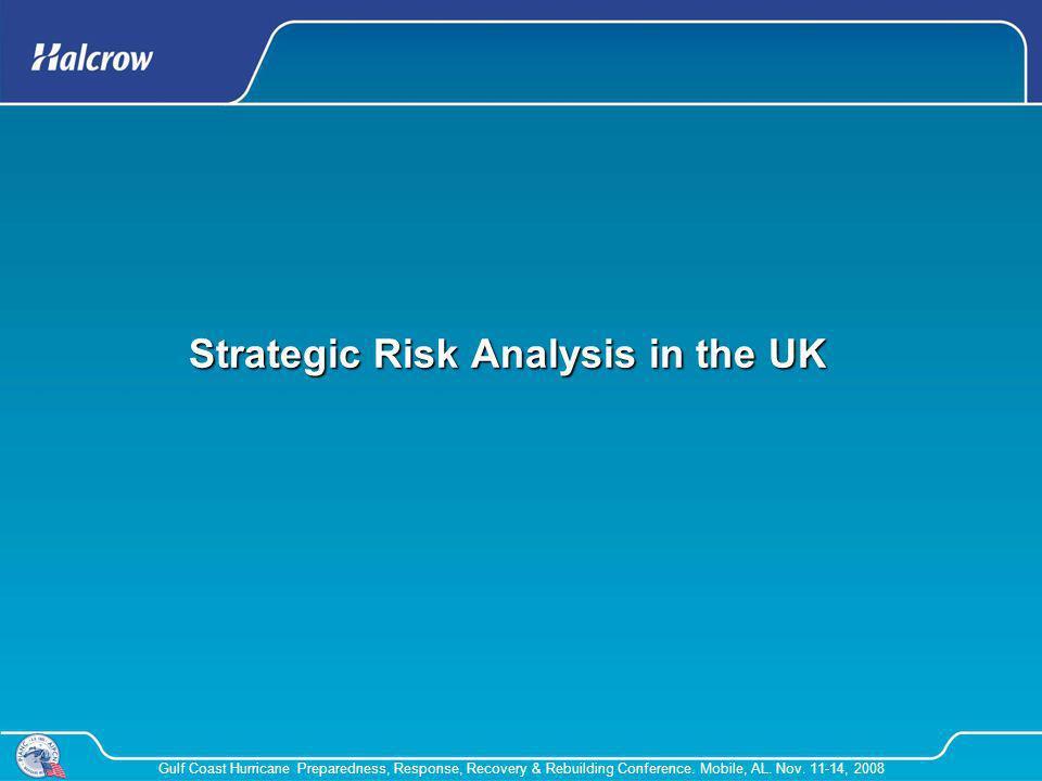 Gulf Coast Hurricane Preparedness, Response, Recovery & Rebuilding Conference. Mobile, AL. Nov. 11-14, 2008 Strategic Risk Analysis in the UK