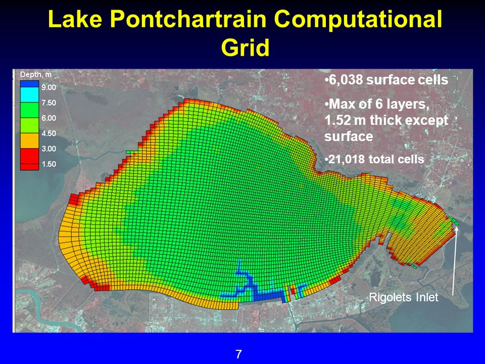 7 Lake Pontchartrain Computational Grid 6,038 surface cells Max of 6 layers, 1.52 m thick except surface 21,018 total cells Rigolets Inlet