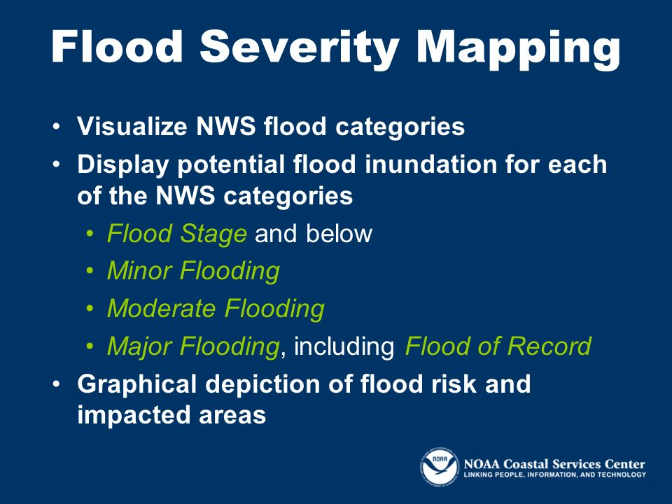 Flood Severity Mapping Visualize NWS flood categories Display potential flood inundation for each of the NWS categories Flood Stage and below Minor Fl