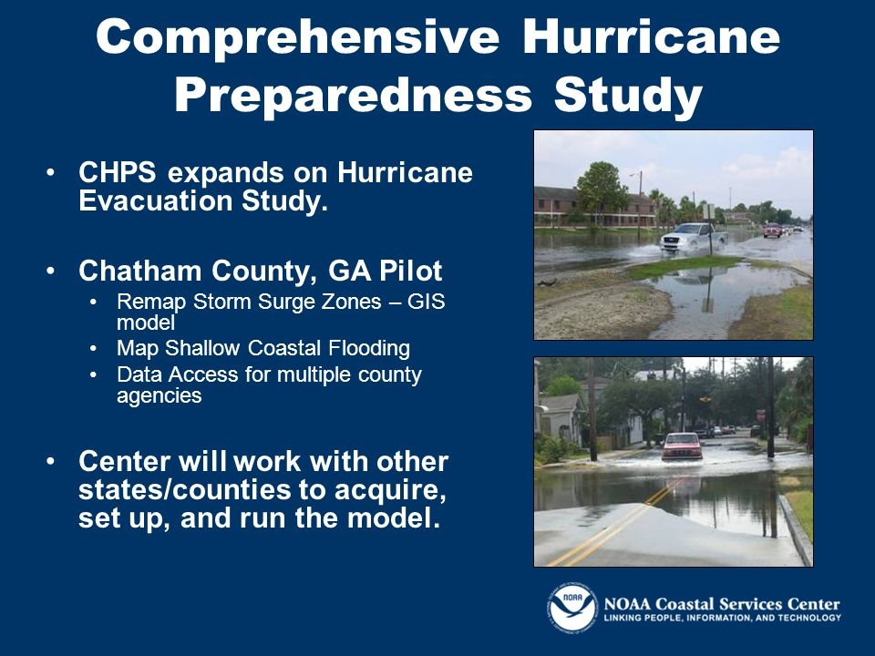 Comprehensive Hurricane Preparedness Study CHPS expands on Hurricane Evacuation Study. Chatham County, GA Pilot Remap Storm Surge Zones – GIS model Ma