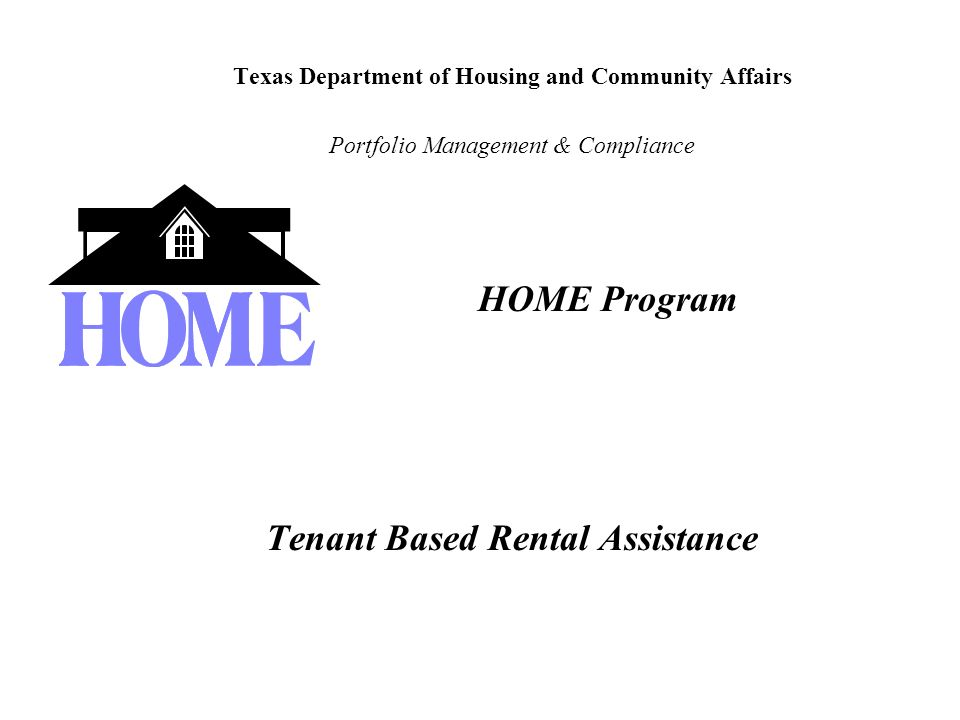 Texas Department of Housing and Community Affairs Portfolio Management & Compliance HOME Program Tenant Based Rental Assistance