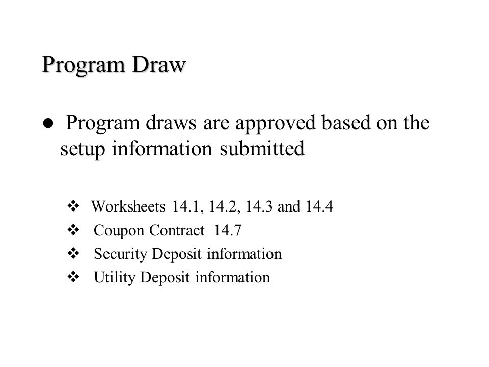 Program Draw Program draws are approved based on the setup information submitted Worksheets 14.1, 14.2, 14.3 and 14.4 Coupon Contract 14.7 Security De