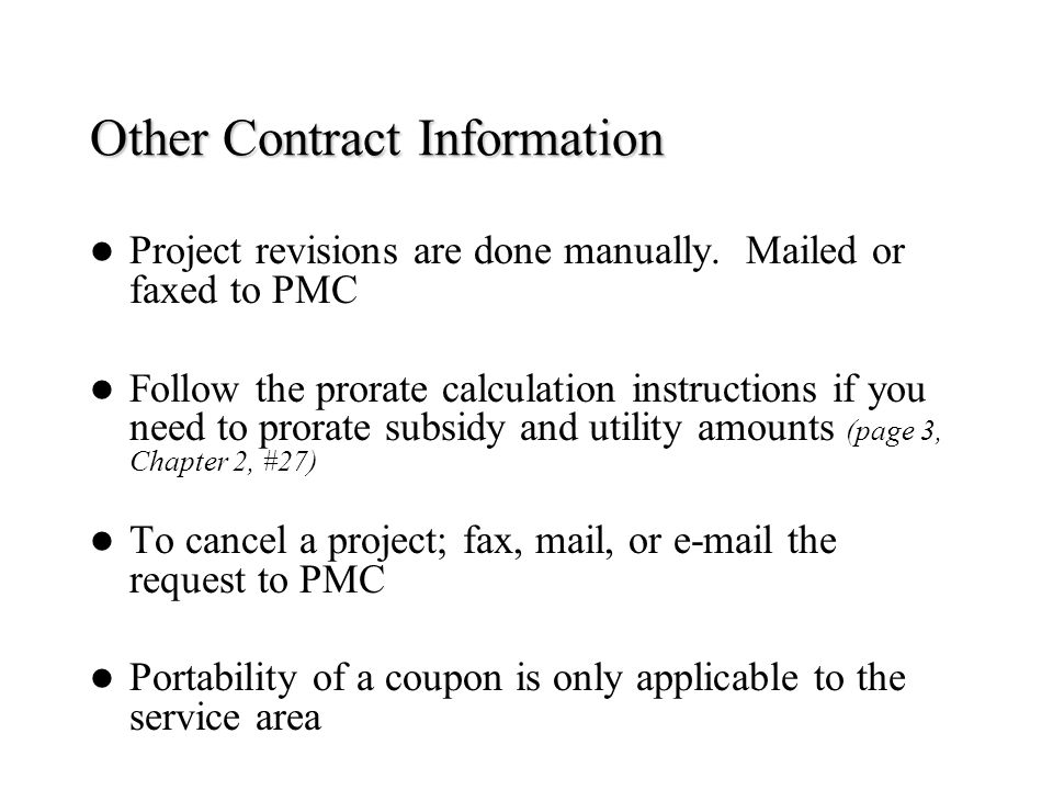 Other Contract Information Project revisions are done manually. Mailed or faxed to PMC Follow the prorate calculation instructions if you need to pror