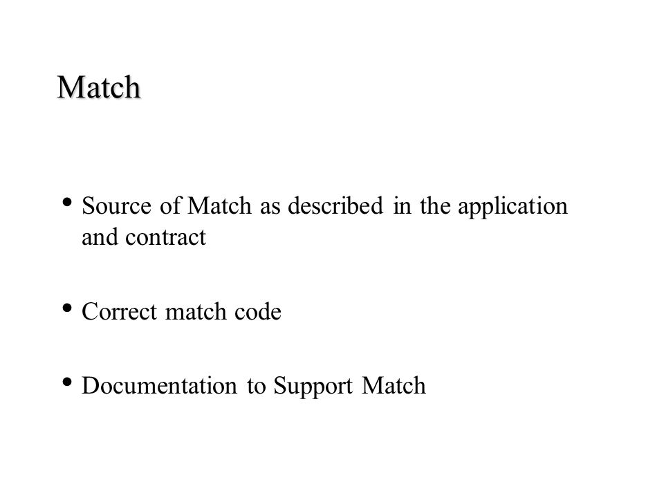 Match Source of Match as described in the application and contract Correct match code Documentation to Support Match