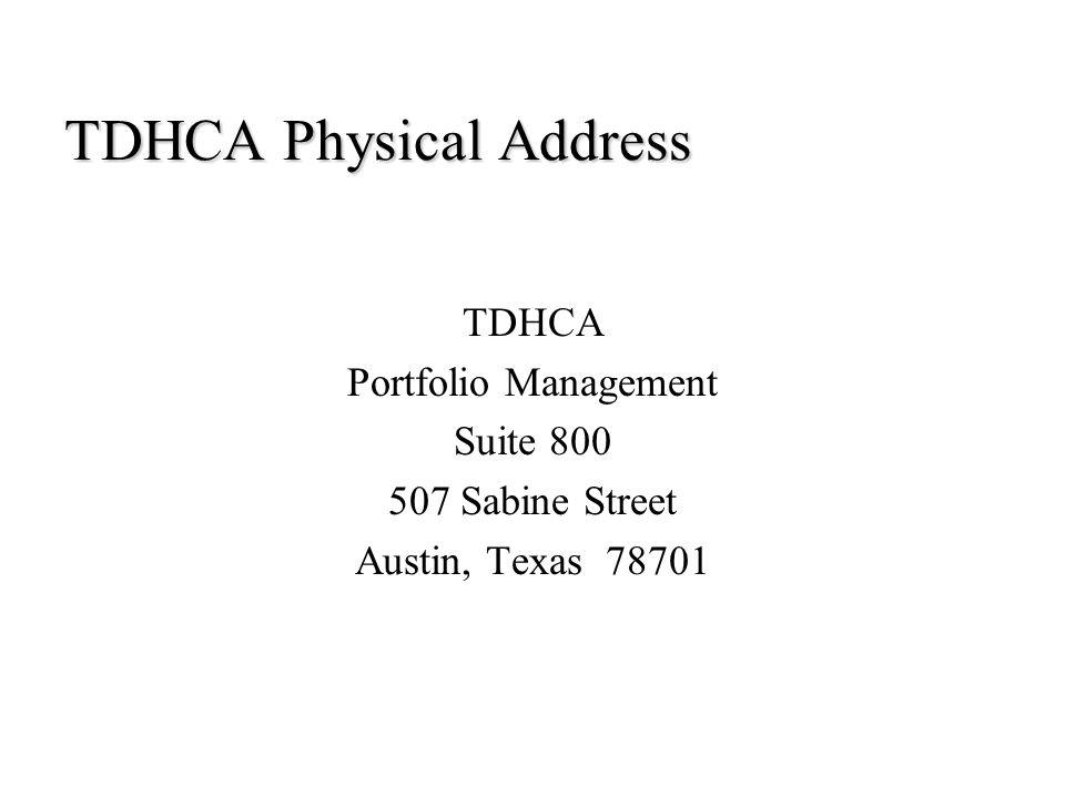 TDHCA Physical Address TDHCA Portfolio Management Suite 800 507 Sabine Street Austin, Texas 78701