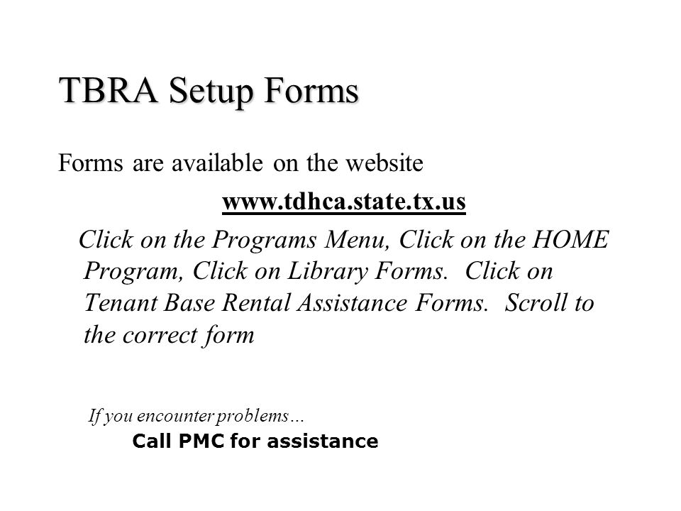 TBRA Setup Forms Forms are available on the website www.tdhca.state.tx.us Click on the Programs Menu, Click on the HOME Program, Click on Library Form