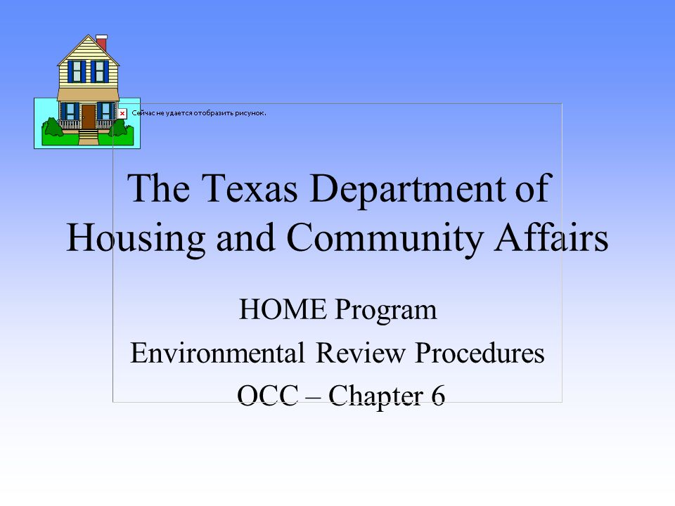 The Texas Department of Housing and Community Affairs HOME Program Environmental Review Procedures OCC – Chapter 6