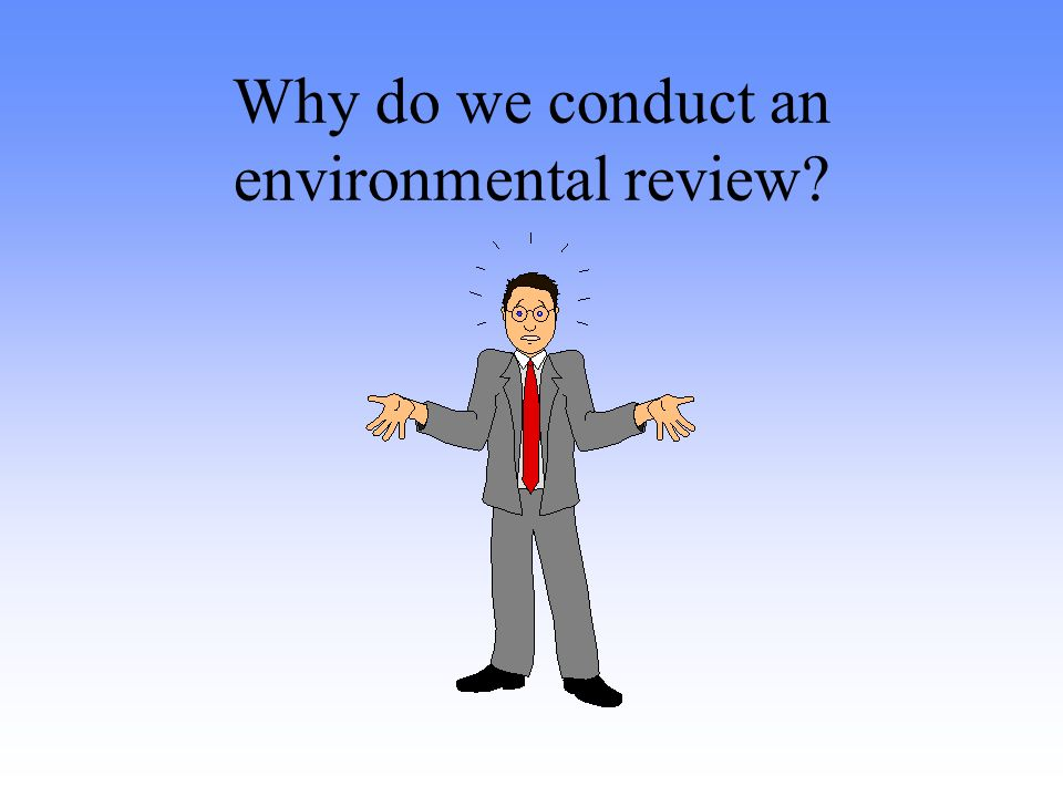 Why do we conduct an environmental review