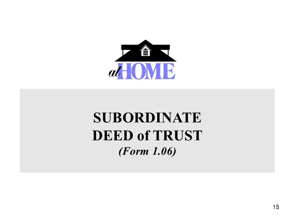 15 SUBORDINATE DEED of TRUST (Form 1.06)