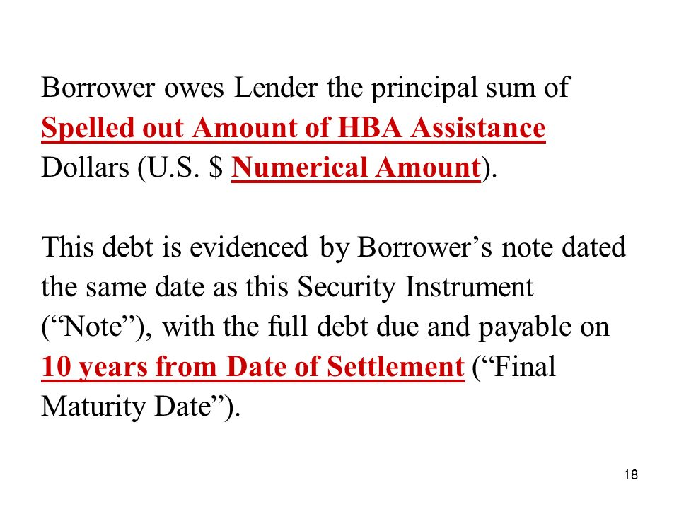 18 Borrower owes Lender the principal sum of Spelled out Amount of HBA Assistance Dollars (U.S.