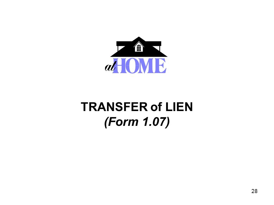 28 TRANSFER of LIEN (Form 1.07)