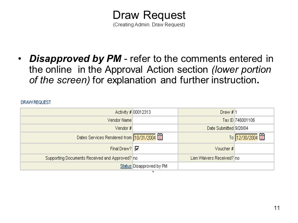 11 Draw Request (Creating Admin. Draw Request) Disapproved by PM - refer to the comments entered in the online in the Approval Action section (lower p