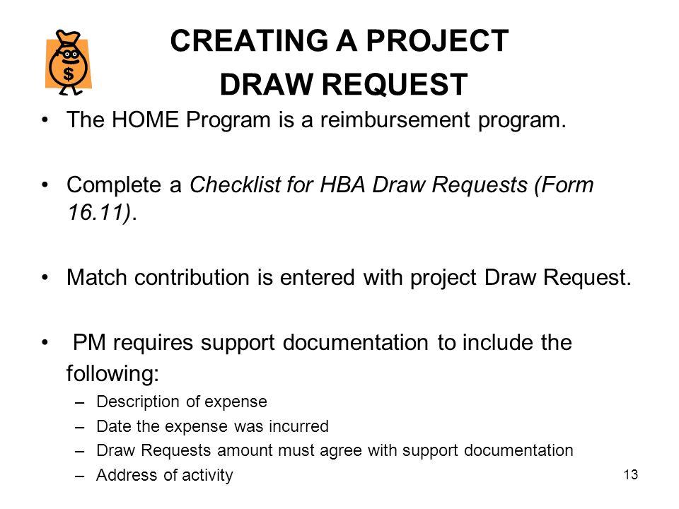 13 CREATING A PROJECT DRAW REQUEST The HOME Program is a reimbursement program.