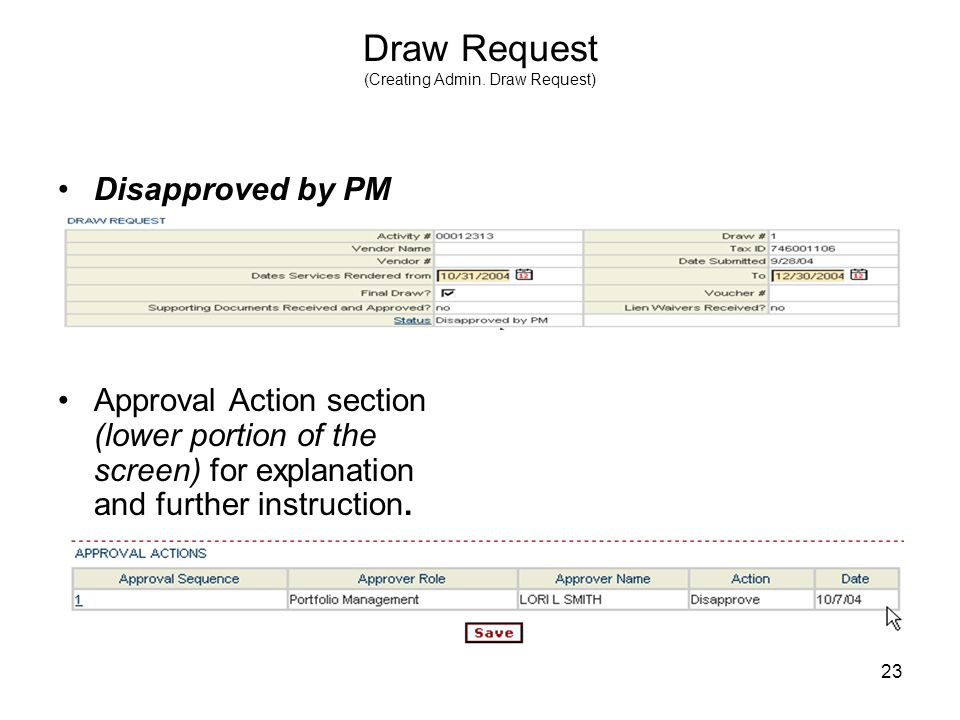 23 Draw Request (Creating Admin. Draw Request) Disapproved by PM Approval Action section (lower portion of the screen) for explanation and further ins