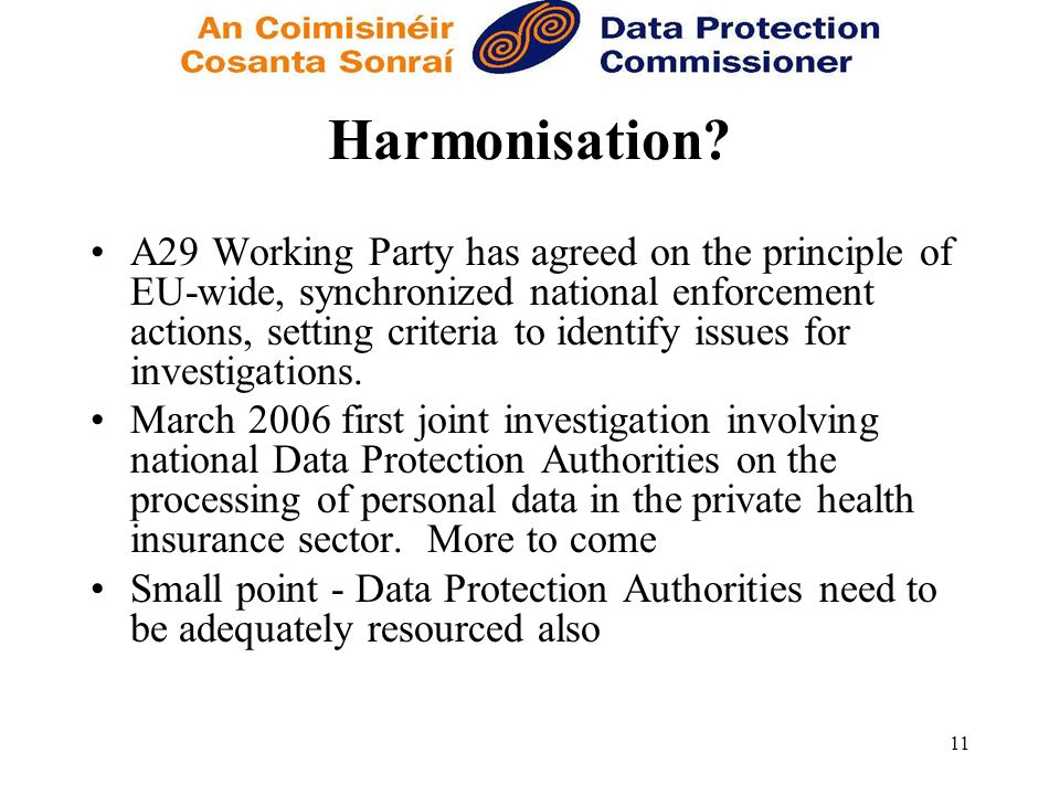 11 Harmonisation? A29 Working Party has agreed on the principle of EU-wide, synchronized national enforcement actions, setting criteria to identify is