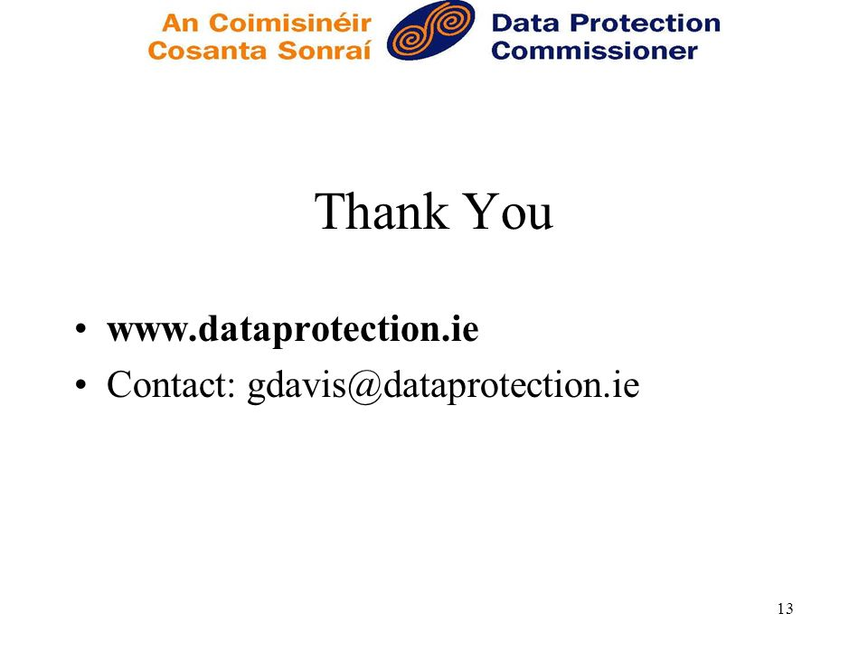 13 Thank You www.dataprotection.ie Contact: gdavis@dataprotection.ie