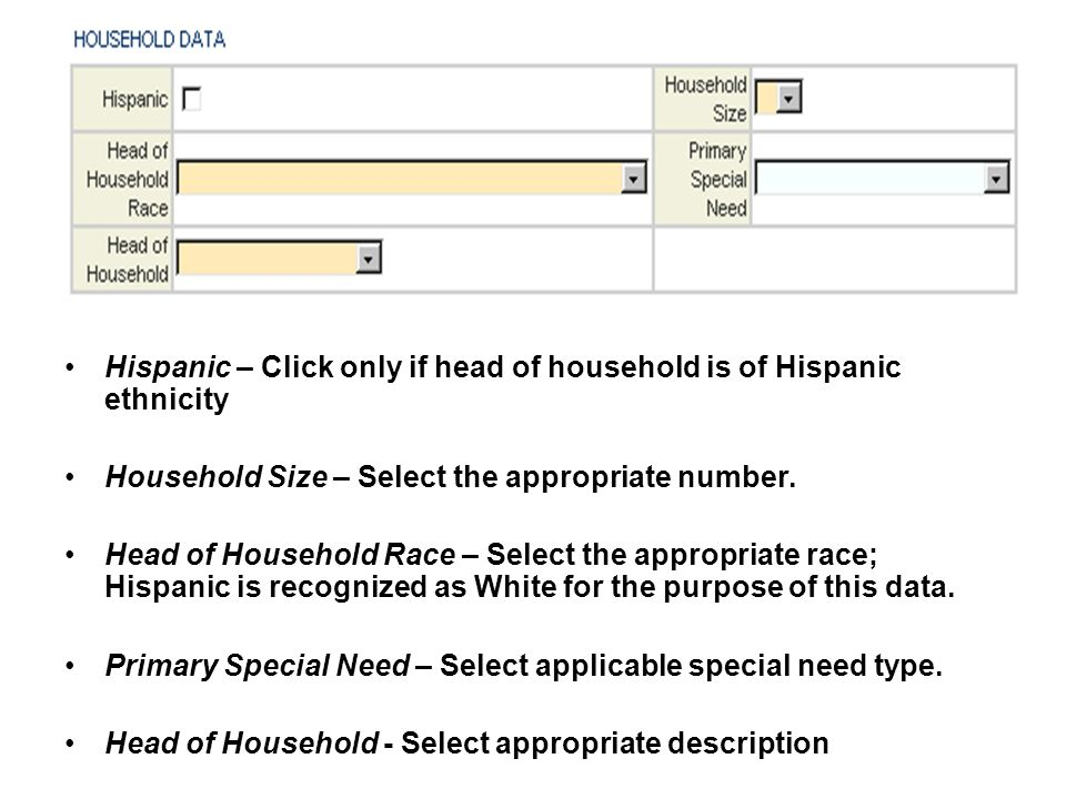 Hispanic – Click only if head of household is of Hispanic ethnicity Household Size – Select the appropriate number. Head of Household Race – Select th