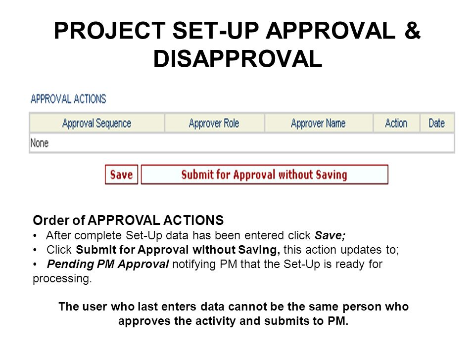 PROJECT SET-UP APPROVAL & DISAPPROVAL Order of APPROVAL ACTIONS After complete Set-Up data has been entered click Save; Click Submit for Approval with
