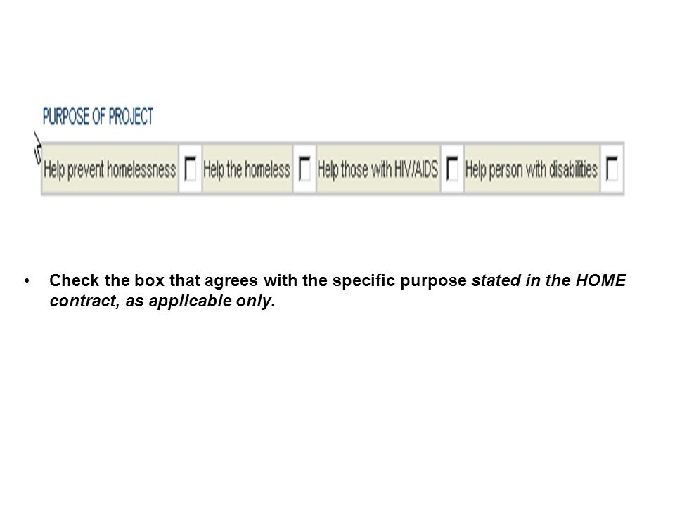Check the box that agrees with the specific purpose stated in the HOME contract, as applicable only.