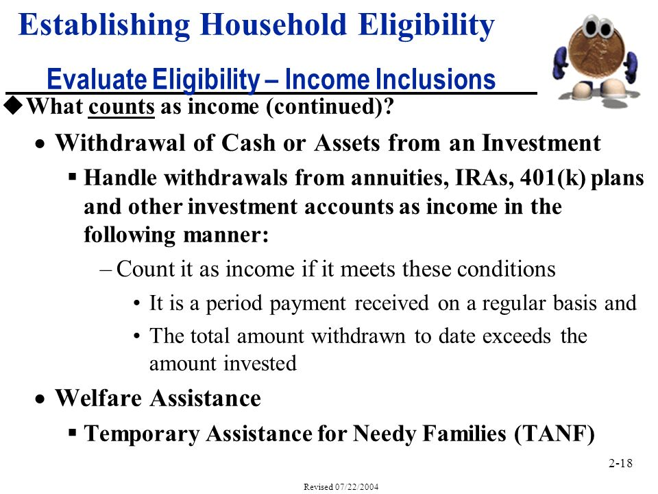 2-18 Revised 07/22/2004 Establishing Household Eligibility Evaluate Eligibility – Income Inclusions uWhat counts as income (continued).