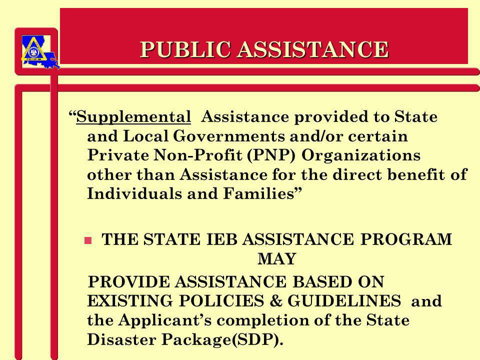 PREPAREDNESS PUBLIC ASSISTANCE / WHO n ELIGIBLE APPLICANTS 1.State Agencies 2.Parish Governments 3.City Governments 4.Eligible Private Nonprofit Organizations / that provide essential type services to the general public (IRS Tax exempt), such as the American Red Cross, Salvation Army etc.