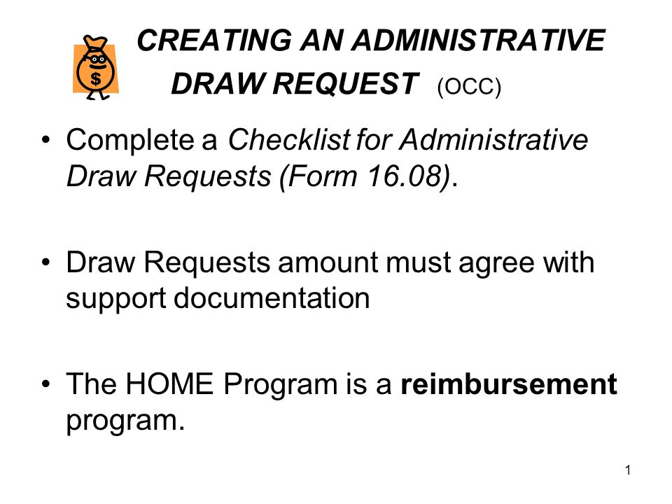 12 CREATING A PROJECT DRAW REQUEST (OCC) The HOME Program is a reimbursement program.