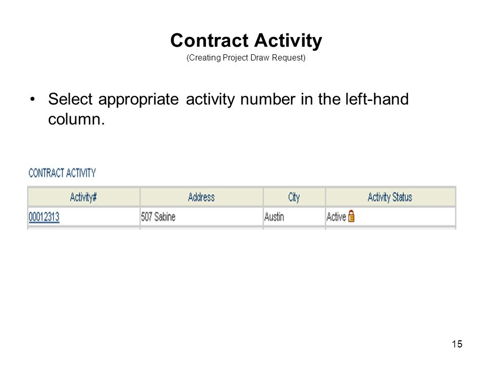 15 Contract Activity (Creating Project Draw Request) Select appropriate activity number in the left-hand column.