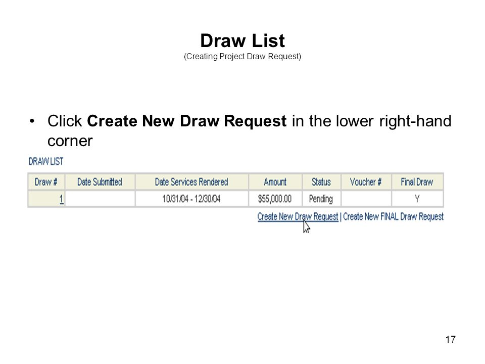 17 Draw List (Creating Project Draw Request) Click Create New Draw Request in the lower right-hand corner