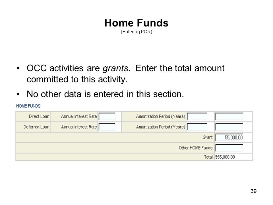 39 Home Funds (Entering PCR) OCC activities are grants.