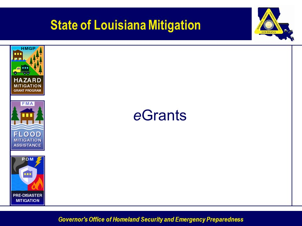 State of Louisiana Mitigation Governor s Office of Homeland Security and Emergency Preparedness eGrants