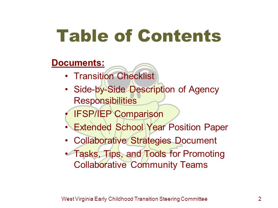West Virginia Early Childhood Transition Steering Committee2 Table of Contents Documents: Transition Checklist Side-by-Side Description of Agency Resp