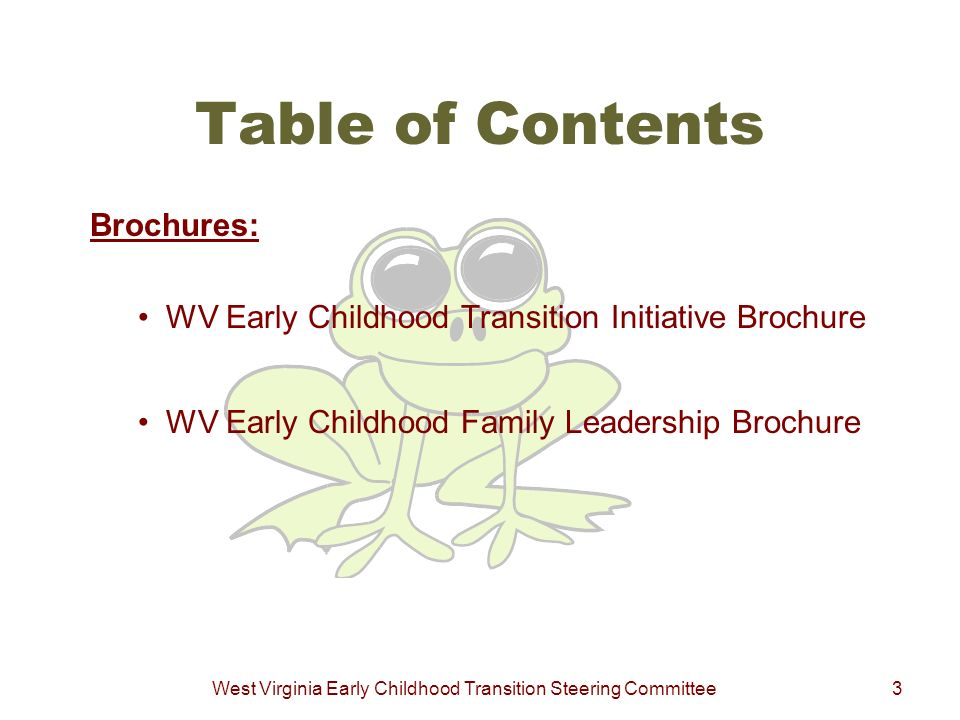 West Virginia Early Childhood Transition Steering Committee3 Table of Contents Brochures: WV Early Childhood Transition Initiative Brochure WV Early C