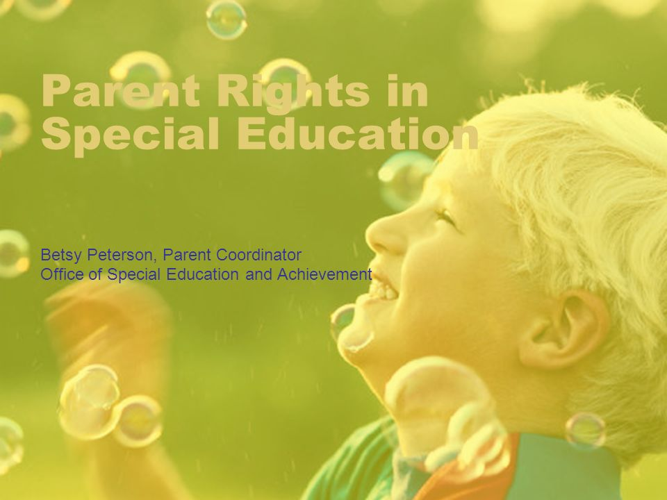 Parent Rights in Special Education Betsy Peterson, Parent Coordinator Office of Special Education and Achievement