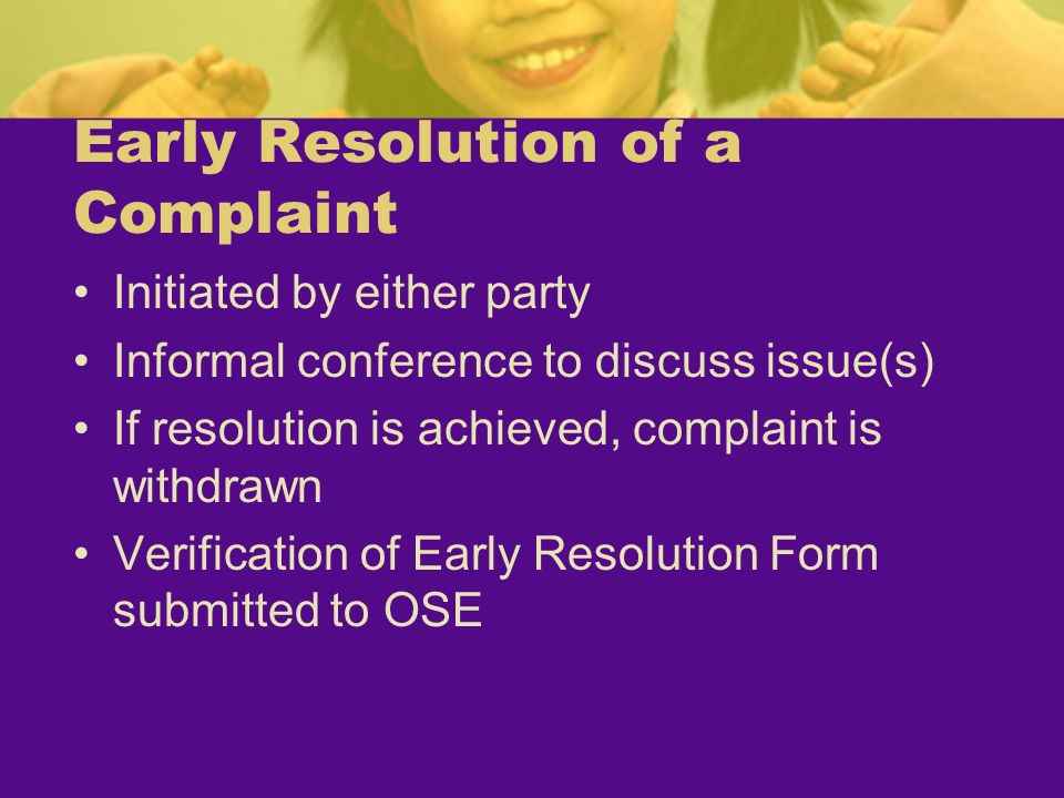 Early Resolution of a Complaint Initiated by either party Informal conference to discuss issue(s) If resolution is achieved, complaint is withdrawn Ve